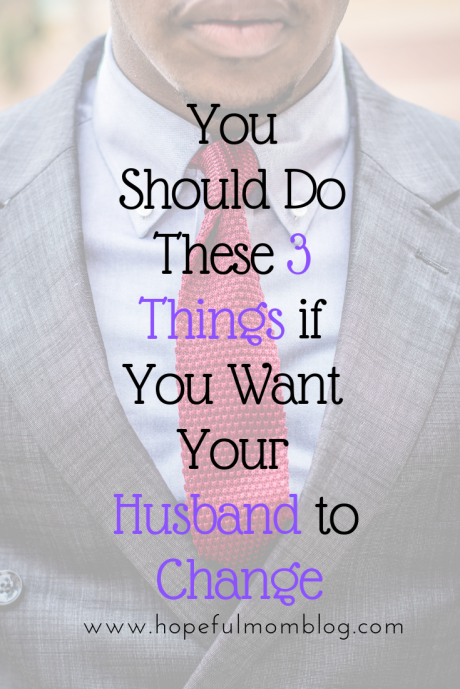 You Should Do These 3 Things if You Want Your Husband to Change